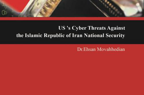 US's Cyber Threats Against the Islamic Republic of Iran National Security